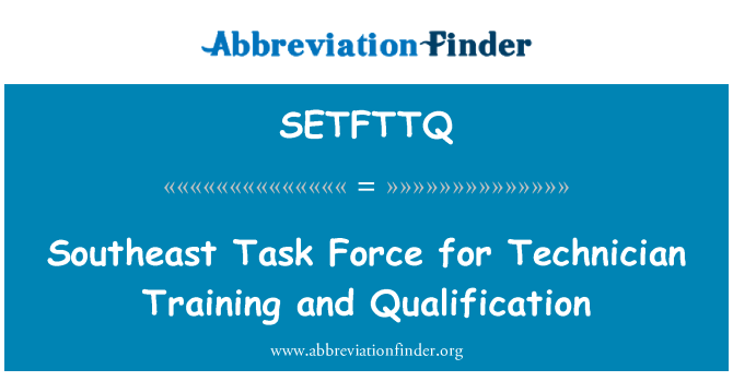SETFTTQ: Southeast Task Force for Technician Training and Qualification