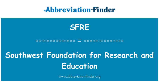 SFRE: Southwest Foundation for Research and Education