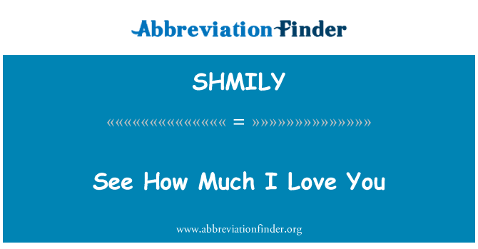 SHMILY: See How Much I Love You