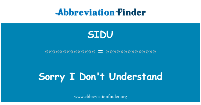 SIDU: Sorry I Don't Understand