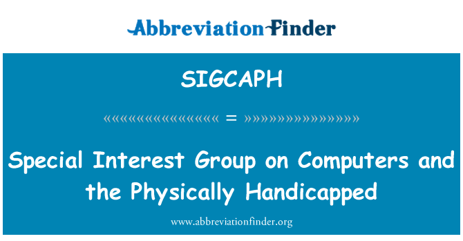 SIGCAPH: Special Interest Group on Computers and the Physically Handicapped