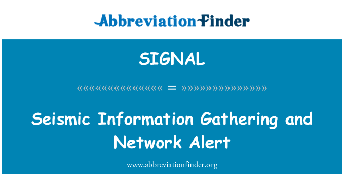 SIGNAL: Seismic Information Gathering and Network Alert