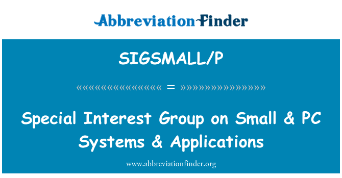 SIGSMALL/P: Special Interest Group on Small & PC Systems & Applications