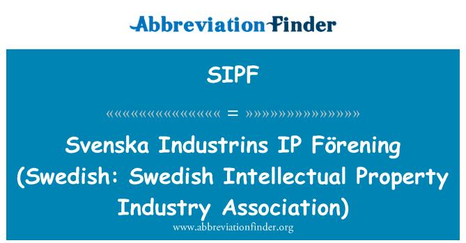 SIPF: Svenska Industrins IP   Förening (Swedish: Swedish Intellectual Property Industry Association)