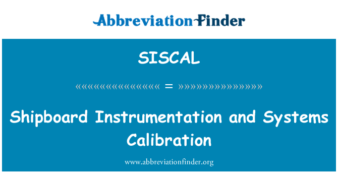 SISCAL: Shipboard Instrumentation and Systems Calibration