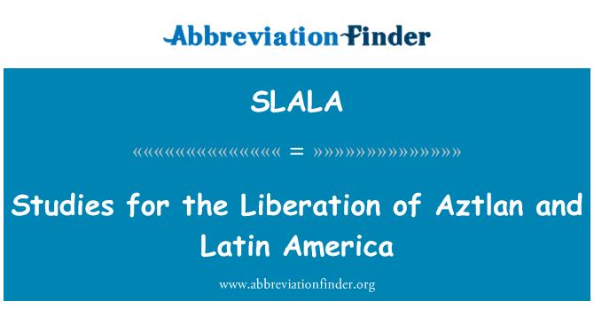 SLALA: Studies for the Liberation of Aztlan and Latin America