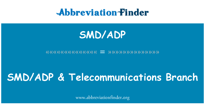 SMD/ADP: SMD/ADP & Telecommunications Branch