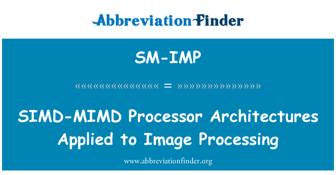 SM-IMP: SIMD-MIMD Processor Architectures Applied to Image Processing