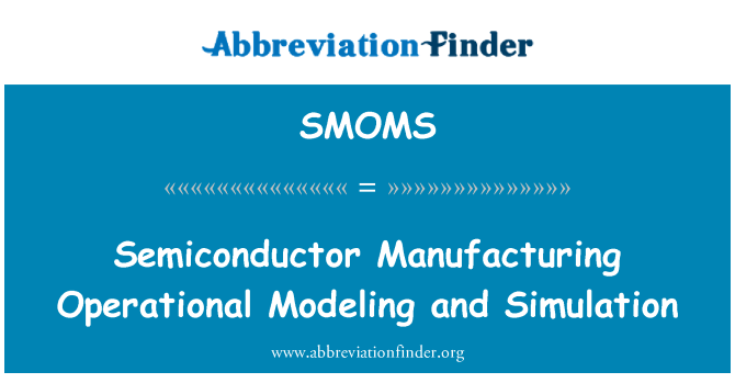 SMOMS: Semiconductor Manufacturing Operational Modeling and Simulation