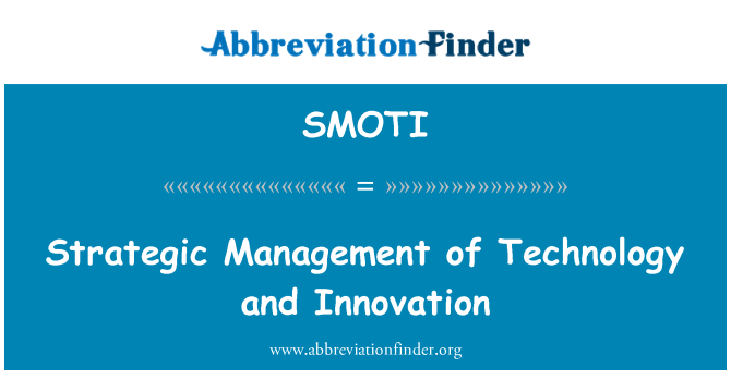 SMOTI: Strategic Management of Technology and Innovation