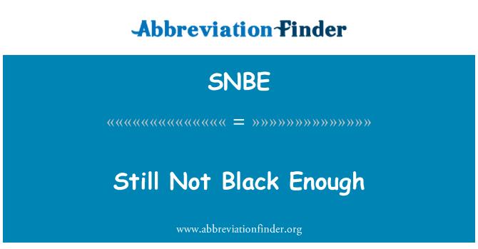 SNBE: Still Not Black Enough