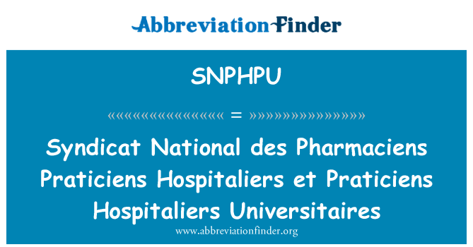 SNPHPU: Syndicat National des Pharmaciens Praticiens Hospitaliers et Praticiens Hospitaliers Universitaires