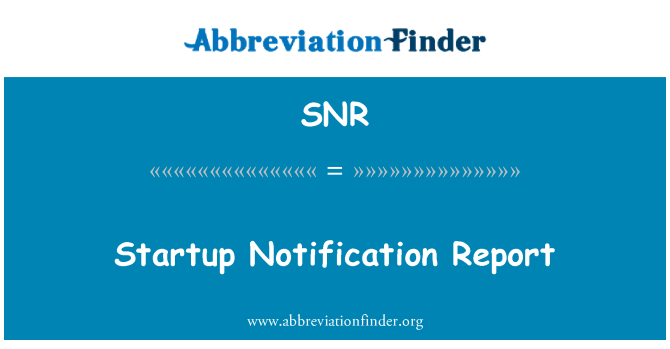 SNR: Startup Notification Report