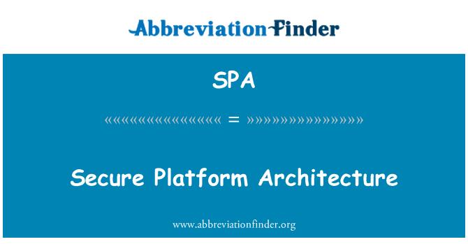 SPA: Secure Platform Architecture