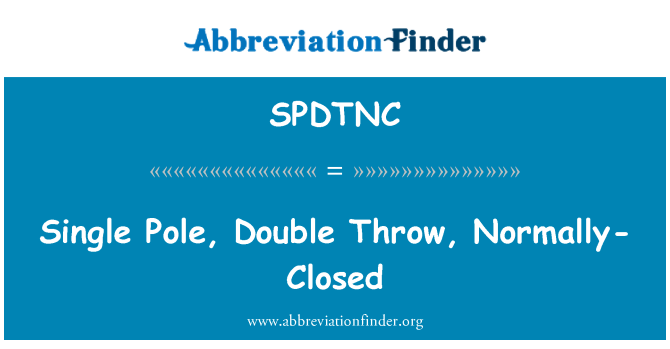 SPDTNC: Single Pole, Double Throw, Normally-Closed