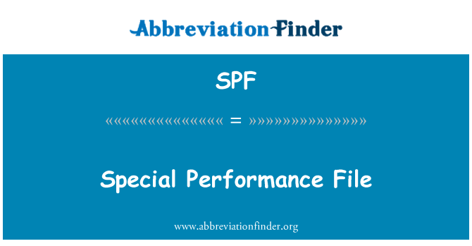 SPF: Special Performance File