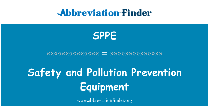 SPPE: Safety and Pollution Prevention Equipment
