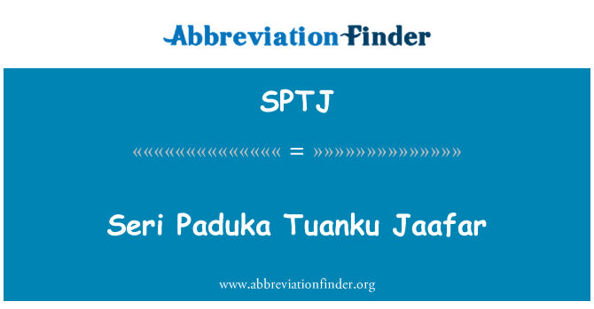 SPTJ: Seri Paduka Tuanku Jaafar