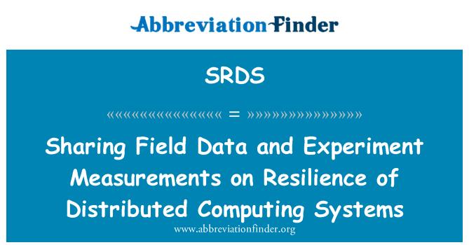 SRDS: Compartir datos de campo y las mediciones del experimento sobre la resiliencia de los sistemas de computación distribuidos