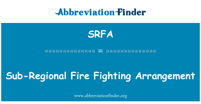 SRFA: Sub-Regional Fire Fighting Arrangement