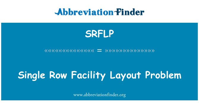 SRFLP: Single Row Facility Layout Problem