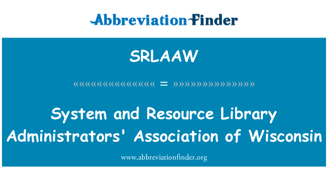 SRLAAW: System and Resource Library Administrators' Association of Wisconsin