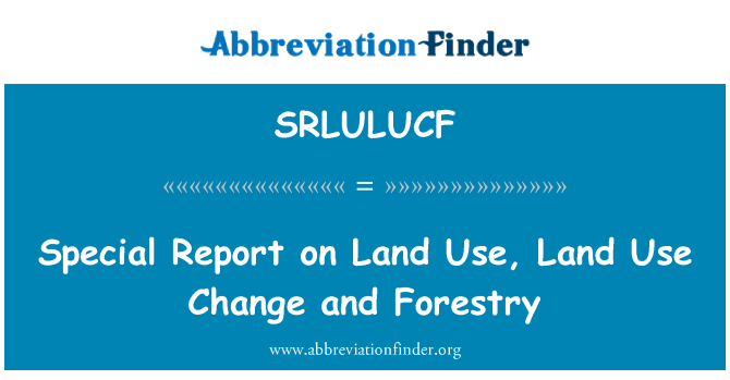 SRLULUCF: Special Report on Land Use, Land Use Change and Forestry