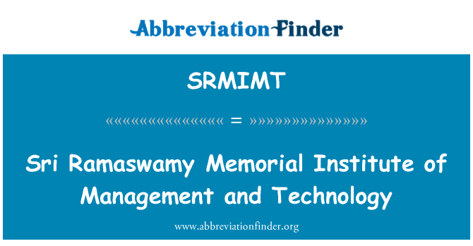 SRMIMT: Sri Ramaswamy Memorial Institute of Management and Technology