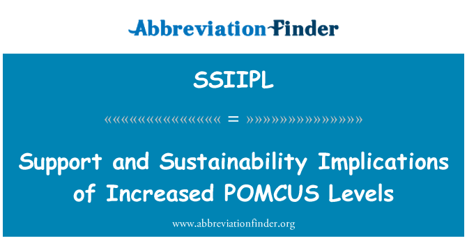 SSIIPL: Support and Sustainability Implications of Increased POMCUS Levels