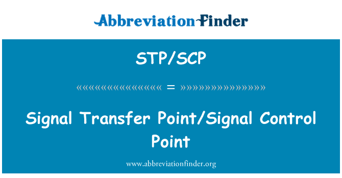 STP/SCP: Signal Transfer Point/Signal Control Point