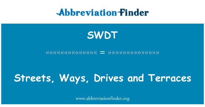 SWDT: Streets, Ways, Drives and Terraces