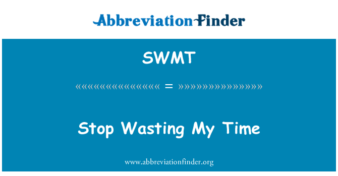 SWMT: Stop Wasting My Time