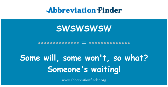 SWSWSWSW: Some will, some won't, so what? Someone's waiting!