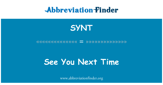 SYNT: See You Next Time