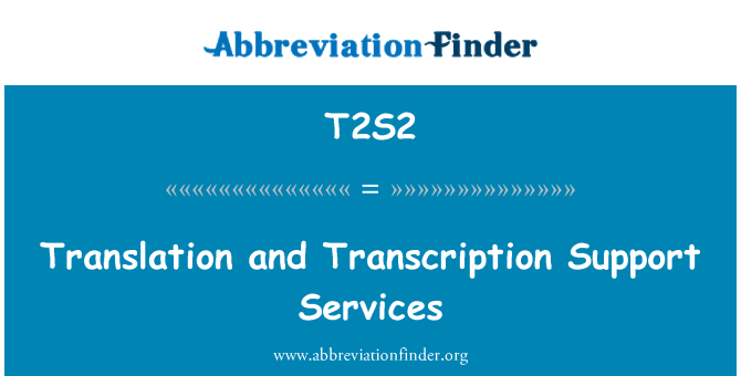 T2S2: Translation and Transcription Support Services