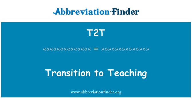 T2T: Transition to Teaching