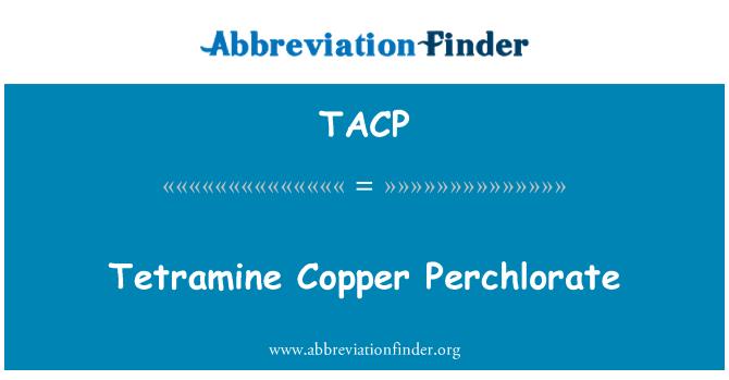 TACP: Tetramine Copper Perchlorate