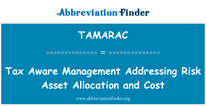 TAMARAC: Tax Aware Management Addressing Risk Asset Allocation and Cost