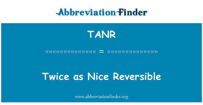 TANR: Twice as Nice Reversible