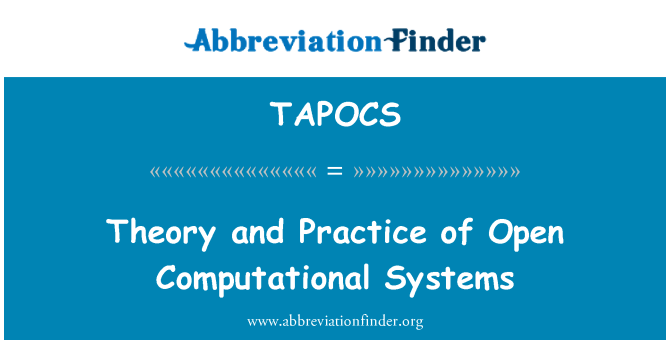 TAPOCS: Theory and Practice of Open Computational Systems