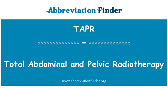 TAPR: Total Abdominal and Pelvic Radiotherapy