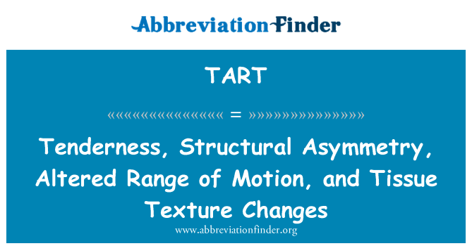 TART Definition: Tenderness, Structural Asymmetry, Altered