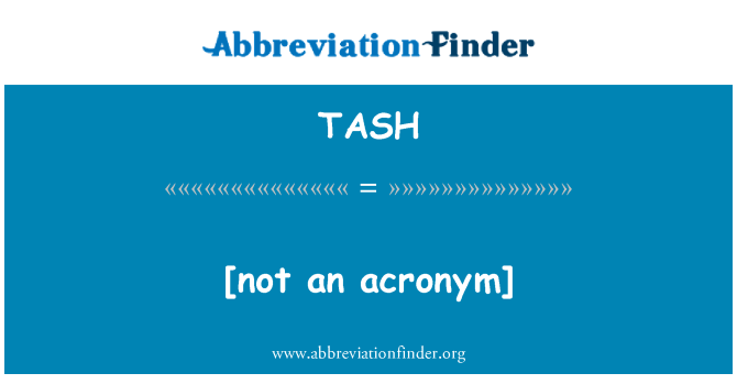 TASH: [not an acronym]