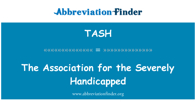 TASH: The Association for the Severely Handicapped