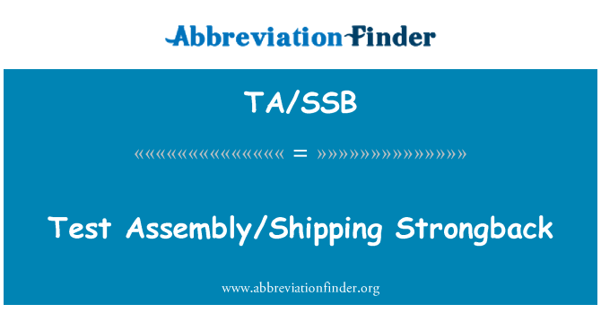 TA/SSB: Test Assembly/Shipping Strongback