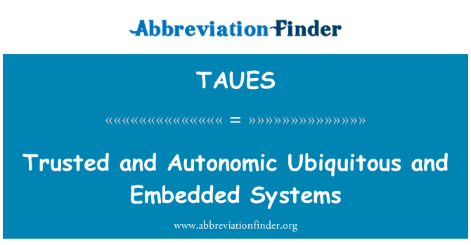 TAUES: Trusted and Autonomic Ubiquitous and Embedded Systems