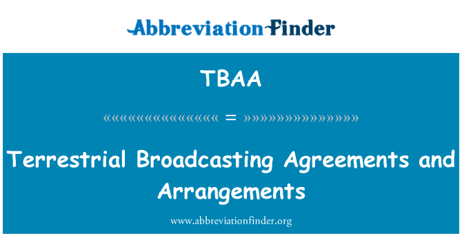 TBAA: Terrestrial Broadcasting Agreements and Arrangements