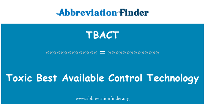 TBACT: Toxic Best Available Control Technology