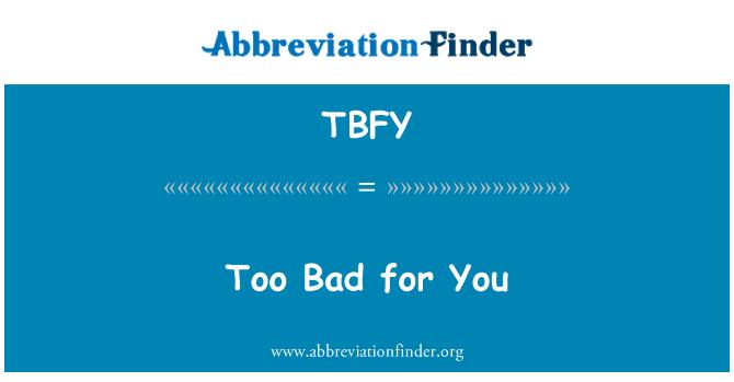 TBFY: Senin için çok kötü