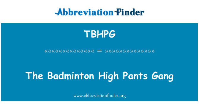 TBHPG: The Badminton High Pants Gang